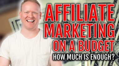 Affiliate Marketing On A BUDGET 💰(How Much Is Enough?)